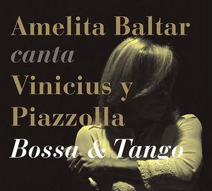 Amelita Baltar Sings Vinicius & Piazzolla - Bossa & Tango
