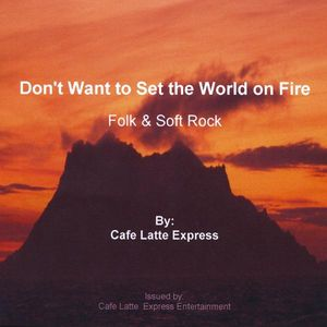 Don't Want to Set the World on Fire