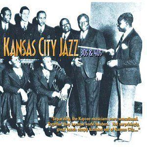 Kansas City Jazz: 30's and 40's