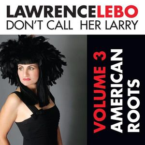Don't Call Her Larry: American Roots 3