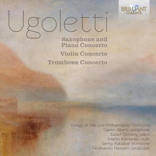 Ugoletti: Saxophone & Piano Concerto /  Violin Concerto /  TromboneConcerto